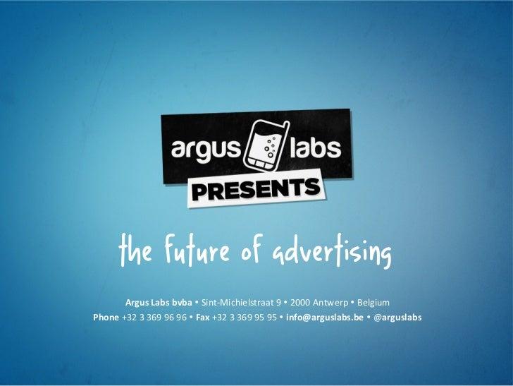 the future of advertising            Argus Labs bvba Ÿ Sint-‐Michielstraat 9 Ÿ 2000 Antwerp Ÿ Belg...