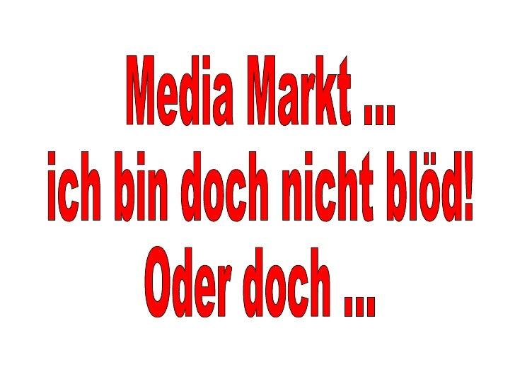 Media Markt ... ich bin doch nicht blöd! Oder doch ...