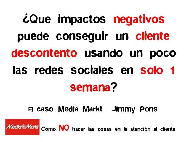 ¿Que impactos negativospuede conseguir un clientedescontento usando un pocolas redes sociales en solo 1semana?El caso Medi...