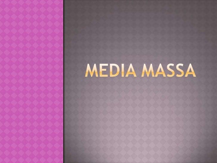  Media   Massa merupakan salah satu  media       untuk     menyampaikan  informasi secara serempak kepada  publik. Media...