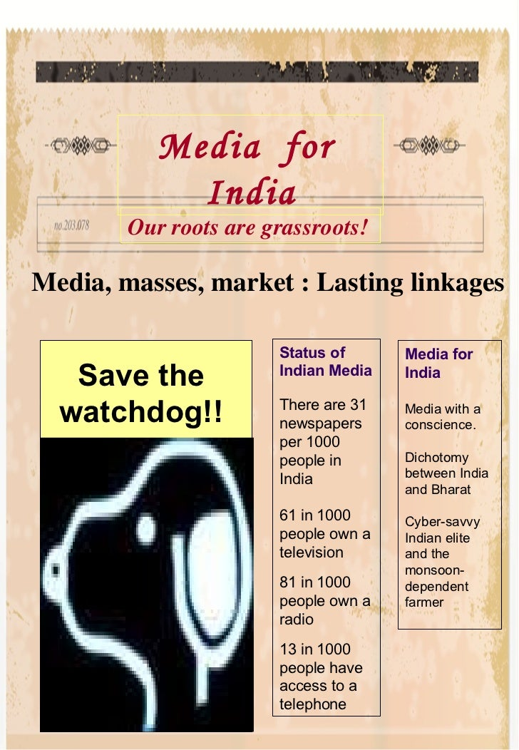 Media, masses, market : Lasting linkages Status of Indian Media There are 31 newspapers per 1000 people in India 61 in 100...