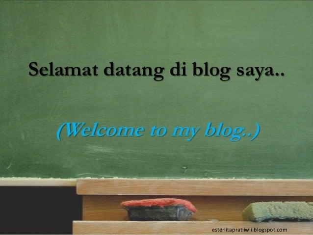 Selamat datang di blog saya..  (Welcome to my blog..)                    esterlitapratiiwii.blogspot.com