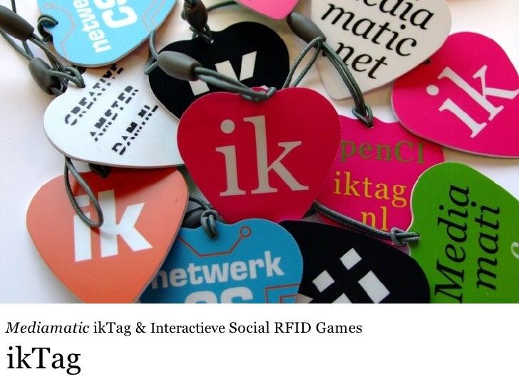 ikTag Mediamatic  ikTag &  Interactieve  Social RFID Games