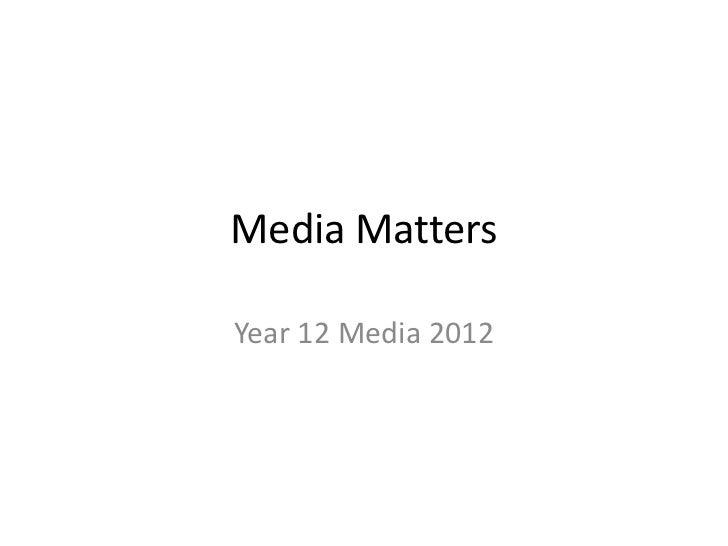 Media MattersYear 12 Media 2012