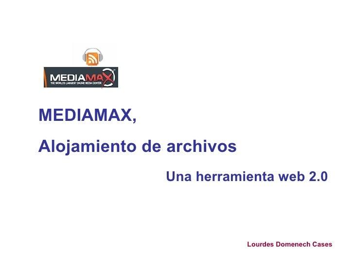 MEDIAMAX,  Alojamiento de archivos Una herramienta web 2.0   Lourdes Domenech Cases