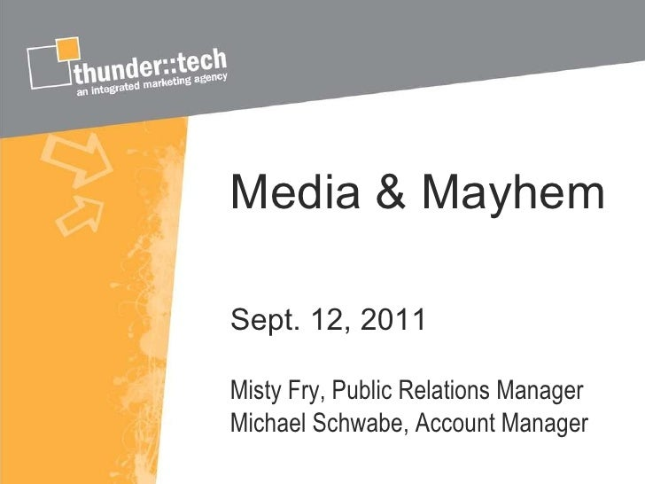 Media & Mayhem Sept. 12, 2011 Misty Fry, Public Relations Manager Michael Schwabe, Account Manager