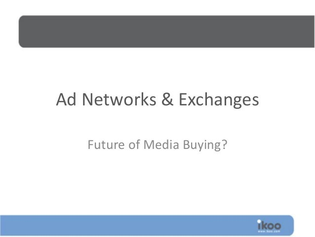 Ad Networks & Exchanges Future of Media Buying?