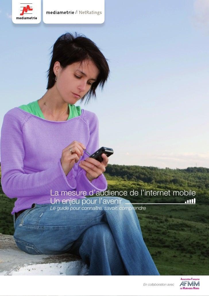 //     La mesure d'audience de l'internet mobile Un enjeu pour l'avenir Le guide pour connaître, savoir, comprendre       ...