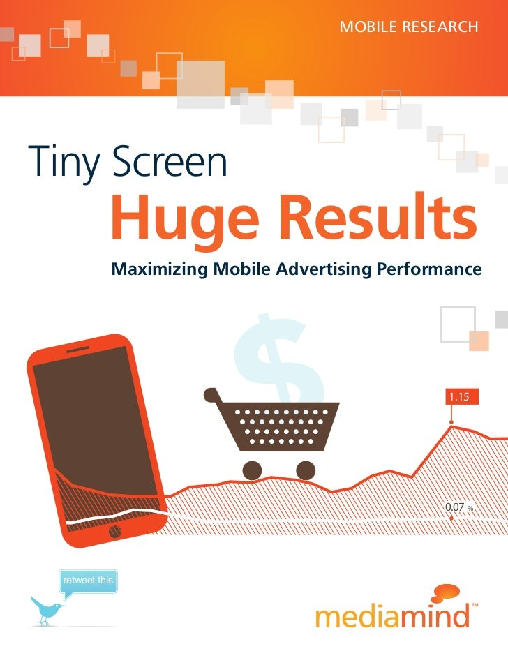 MOBILE RESEARCHTiny Screen           Huge Results            Maximizing Mobile Advertising Performance                    ...