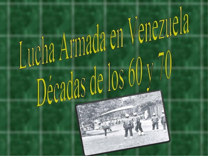 Lucha Armada en Venezuela Décadas de los 60 y 70