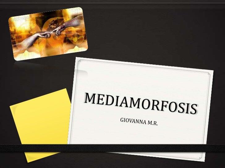 MEDIAMORFOSIS<br />GIOVANNA M.R.<br />