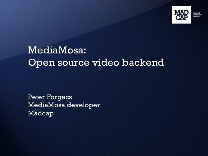 MediaMosa: Open source video backend Peter Forgacs MediaMosa developer Madcap