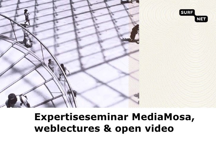 Expertiseseminar MediaMosa, weblectures & open video