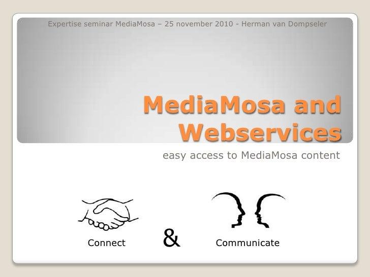 MediaMosa and Webservices<br />easy access to MediaMosa content<br />Expertise seminar MediaMosa – 25 november 2010 - Herm...