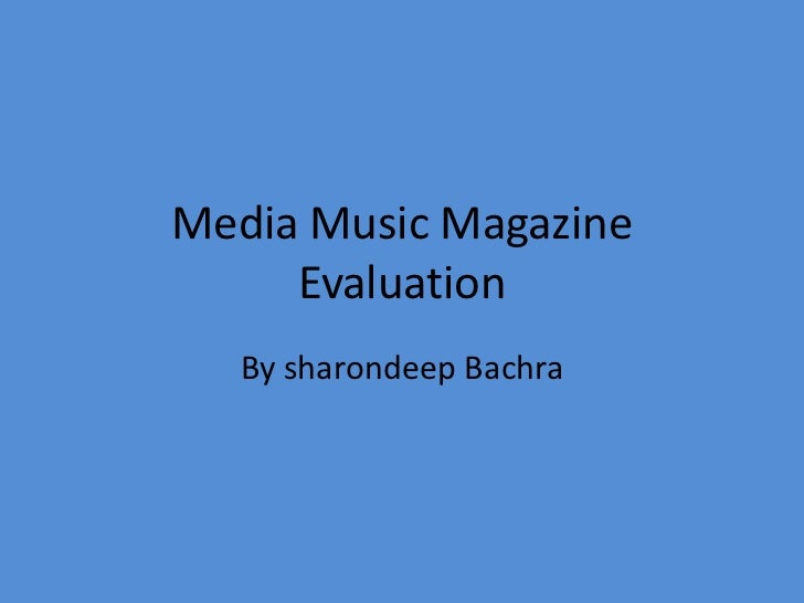 Media Music Magazine     Evaluation  By sharondeep Bachra