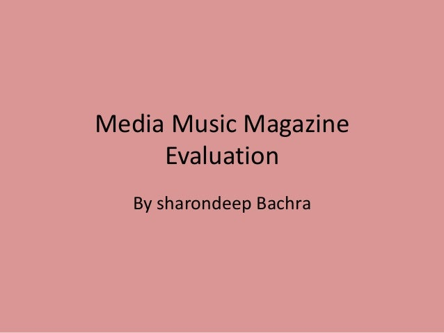 Media Music Magazine     Evaluation  By sharondeep Bachra