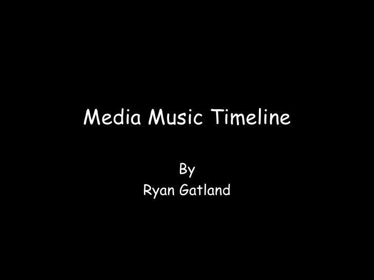 Media Music Timeline<br />By<br />Ryan Gatland<br />