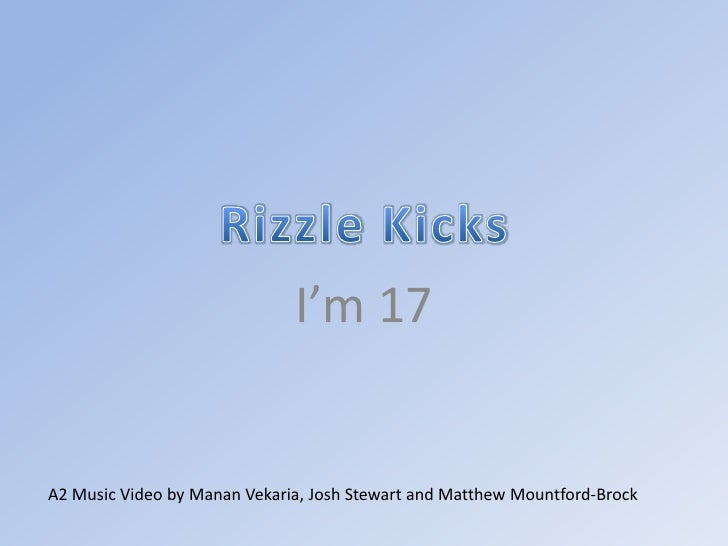 Rizzle Kicks<br />I'm 17<br />A2 Music Video by MananVekaria, Josh Stewart and Matthew Mountford-Brock<br />