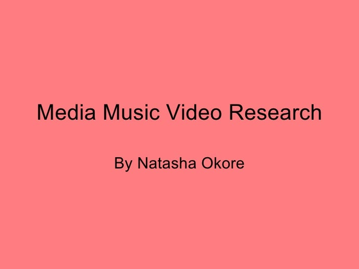 Media Music Video Research By Natasha Okore