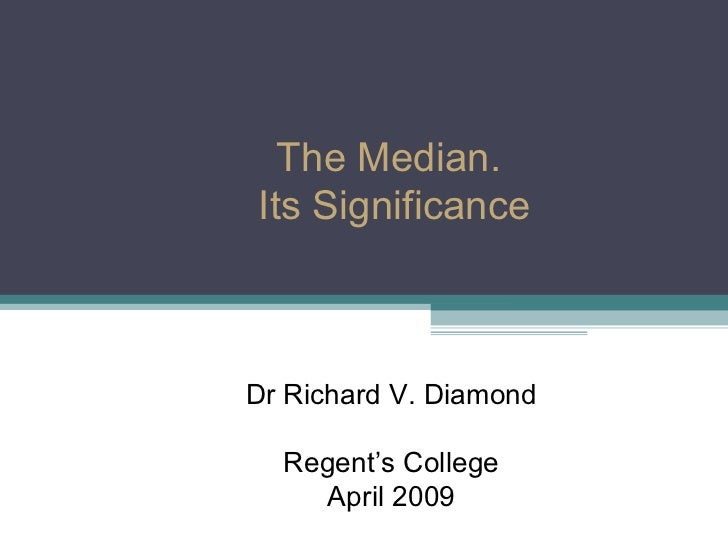 Median and Its Significance - Dr Richard Diamond