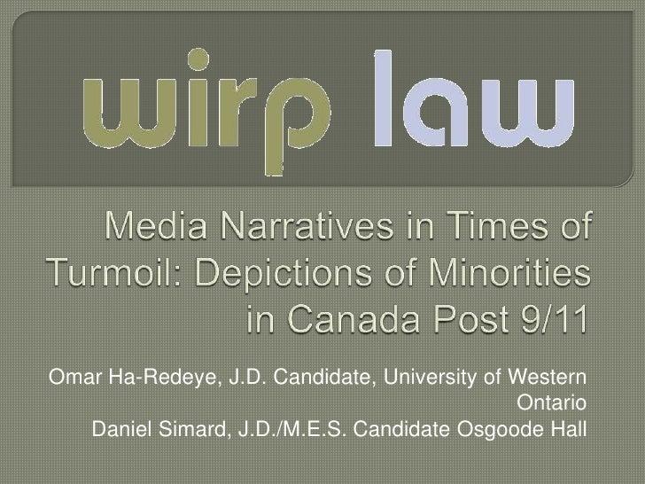 Media Narratives in Times of Turmoil: Depictions of Minorities in Canada Post 9/11<br />Omar Ha-Redeye, J.D. Candidate, Un...