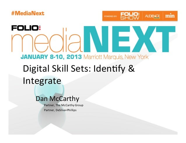 Digital	  Skill	  Sets:	  Iden?fy	  &	  Integrate	      Dan	  McCarthy	          Partner,	  The	  McCarthy	  Group	       ...