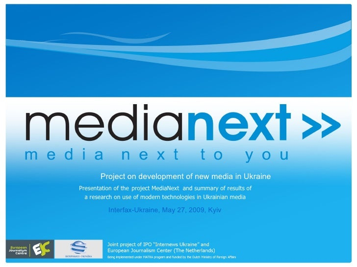 Project on development of new media in Ukraine Presentation of the project MediaNext and summary of results of   a researc...