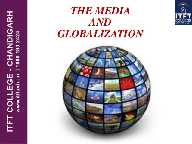 the role of media in globalization Media and globalization 1 wk 20 – media and globalizationdr  have been assigned a role by media scholars of having contributed to spreading a global agenda and .