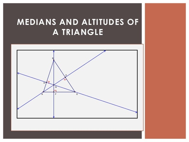 MEDIANS AND ALTITUDES OF      A TRIANGLE            B                    E        D                G    A           F     ...