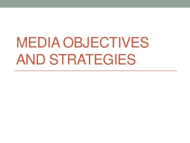 MEDIA OBJECTIVESAND STRATEGIES