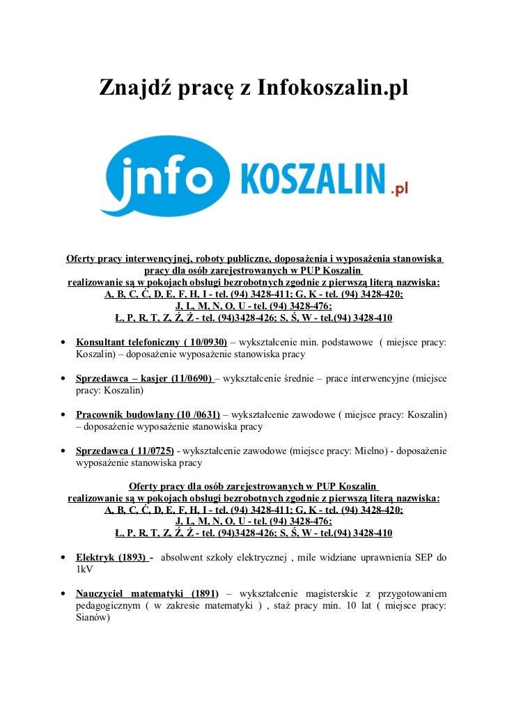 Znajdź pracę z Infokoszalin.pl    Oferty pracy interwencyjnej, roboty publiczne, doposażenia i wyposażenia stanowiska     ...