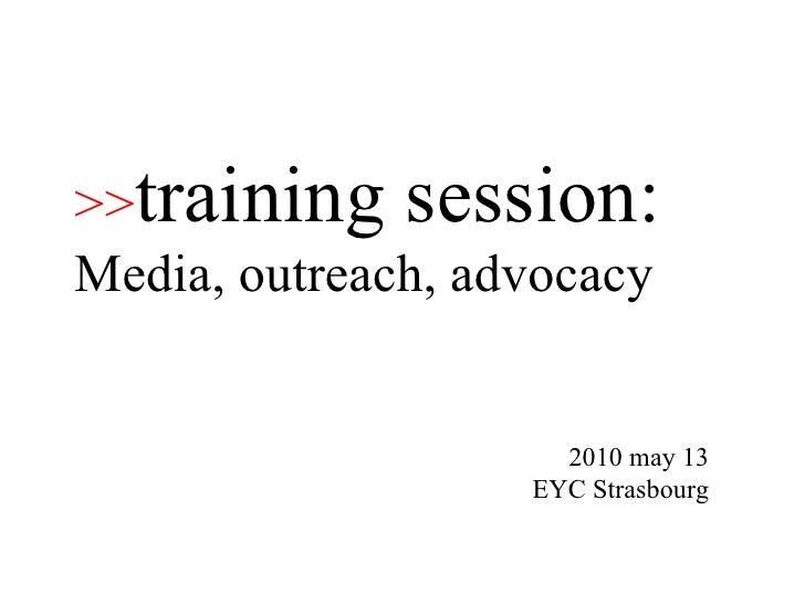 Media, outreach, advocacy