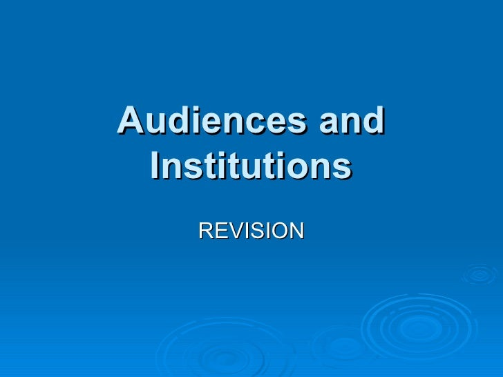 Audiences and Institutions REVISION