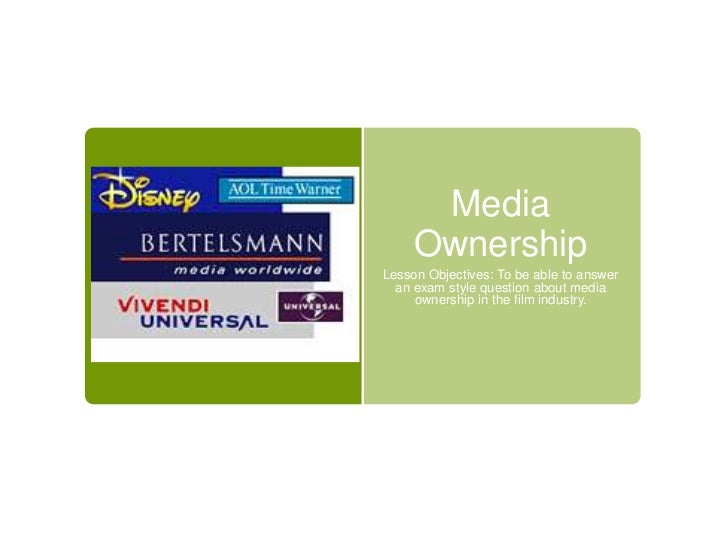 Media     OwnershipLesson Objectives: To be able to answer  an exam style question about media     ownership in the film i...