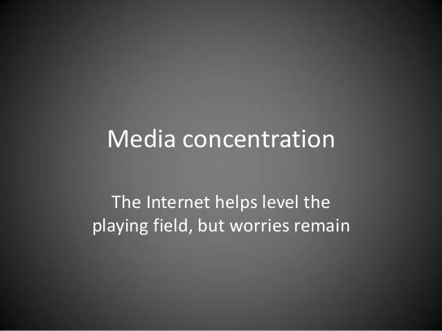 Media concentration The Internet helps level the playing field, but worries remain