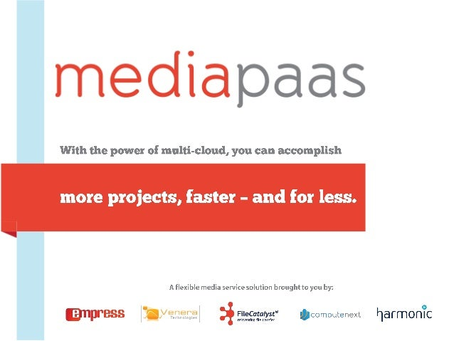 A flexible media service solution brought to you by:more projects, faster – and for less.With the power of multi-cloud, yo...