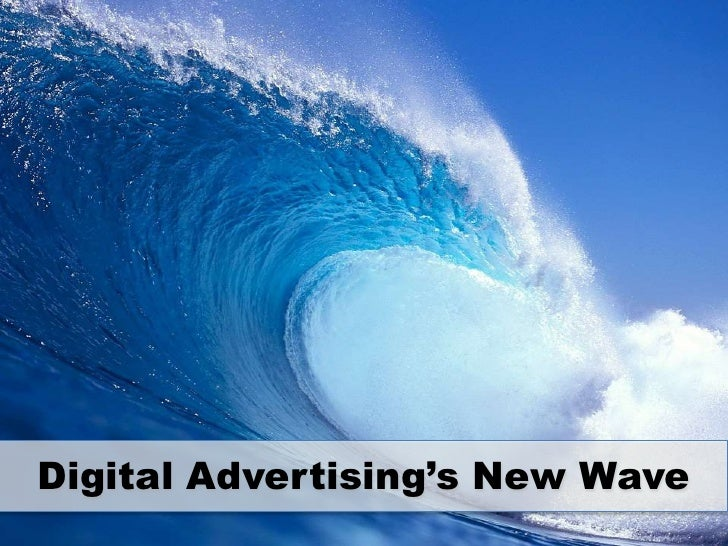 Digital Advertising's New Wave<br />