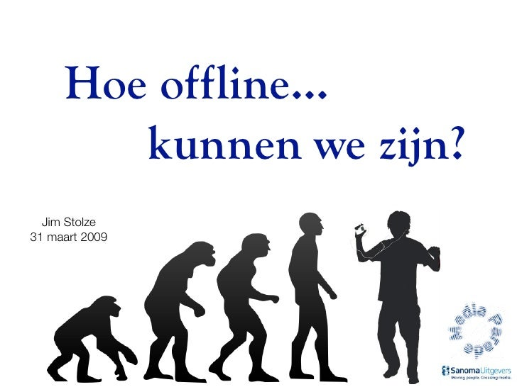 Hoe offline...         kunnen we zijn?   Jim Stolze 31 maart 2009