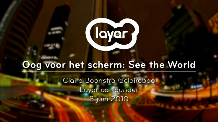 Oog voor het scherm: See the World        Claire Boonstra @claireboo             Layar co-founder                8 juni 20...
