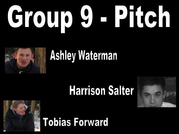 Tobias Forward Ashley Waterman Harrison Salter Group 9 - Pitch