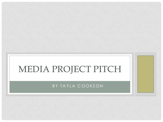 MEDIA PROJECT PITCH BY TAYLA COOKSON