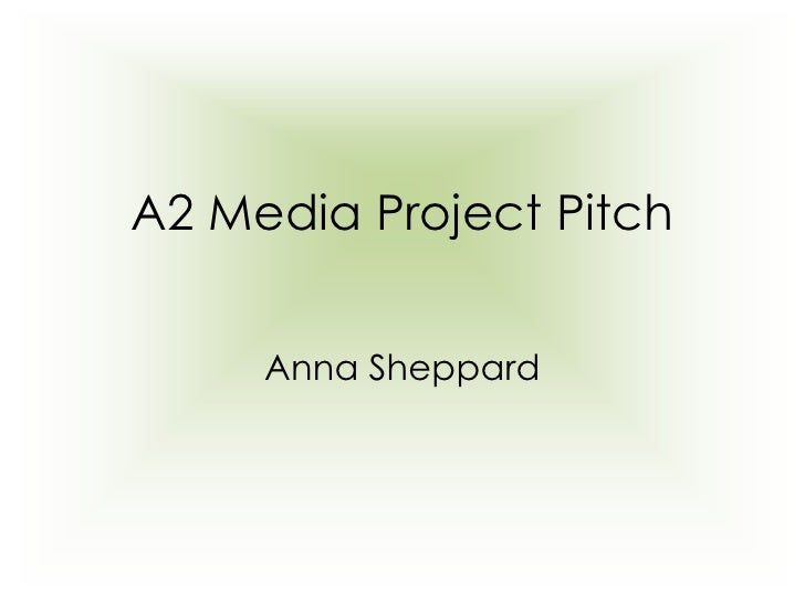 A2 Media Project Pitch<br />Anna Sheppard<br />
