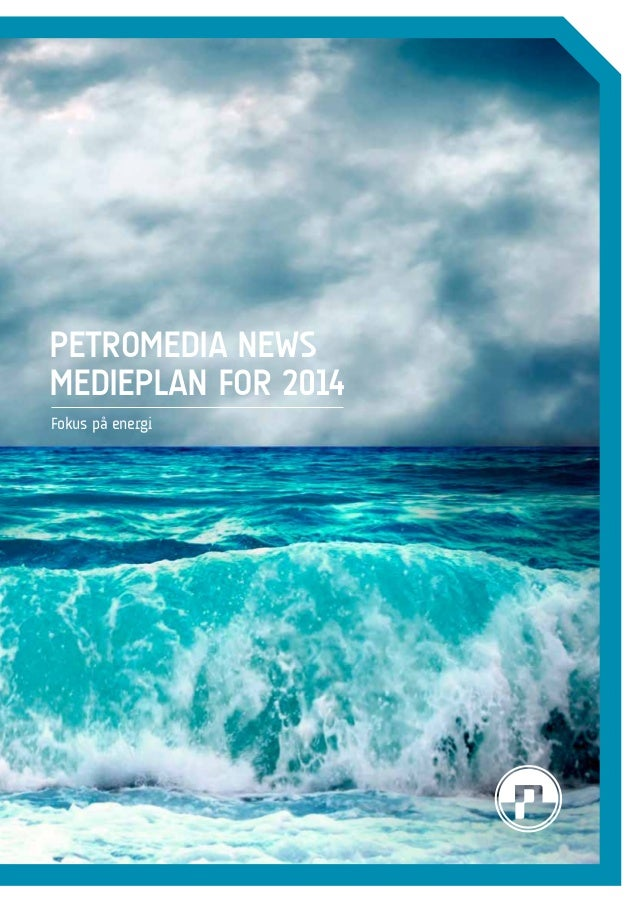 Petromedia News medieplan for 2014 Fokus på energi  1
