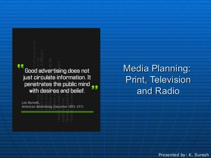 Media Planning:  Print, Television and Radio Presented by: K. Suresh