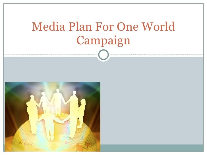 Media Plan For One World Campaign
