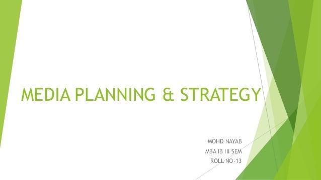MEDIA PLANNING & STRATEGY MOHD NAYAB MBA IB III SEM ROLL NO-13