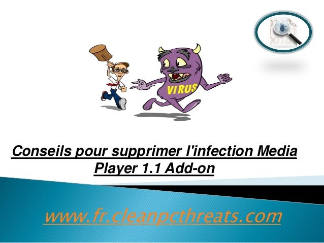 Conseils pour supprimer l'infection Media Player 1.1 Add-on  www.fr.cleanpcthreats.com
