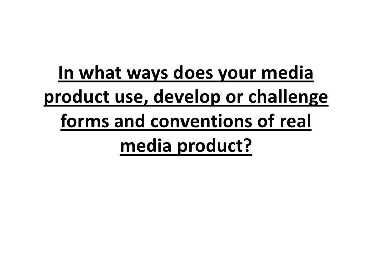 In what ways does your media product use, develop or challenge forms and conventions of real media product?<br />