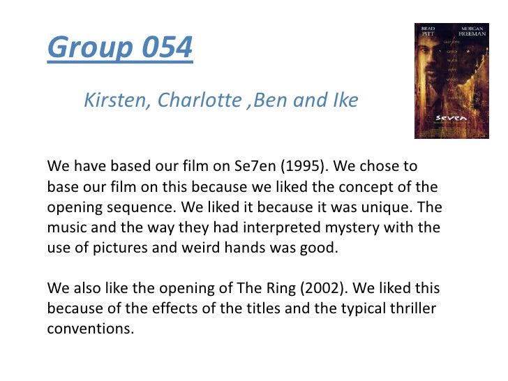 Group 054<br />Kirsten, Charlotte ,Ben and Ike<br />We have based our film on Se7en (1995). We chose to base our film on t...