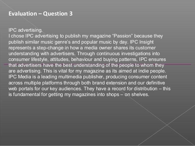 "Evaluation – Question 3IPC advertising.I chose IPC advertising to publish my magazine ""Passion"" because theypublish simila..."